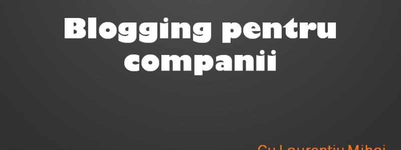 Prezentare Forum pentru Dezvoltarea Afacerilor: Blogging pentru Companii