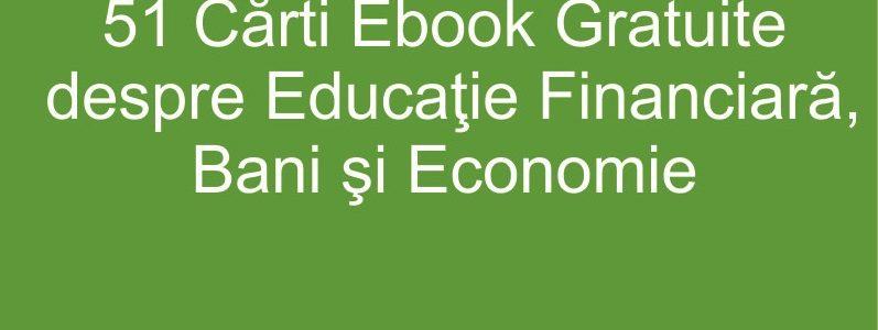 51 Carti Ebook Gratuite despre Educatie Financiara, Bani si Economie