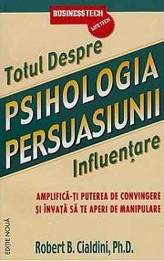 Totul despre Psihologia persuasiunii de Robert B. Cialdini