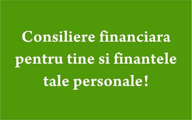 Consiliere financiara pentru tine