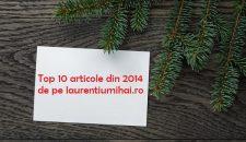 Top 10 articole din 2014 de pe laurentiumihai.ro