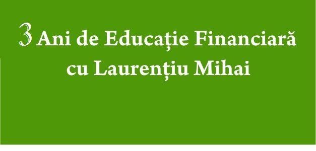 3 ani de educaţie financiară cu Laurenţiu Mihai