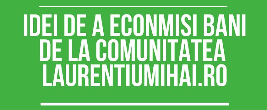 Idei de a economisi bani recomandate de comunitatea LaurentiuMihai.ro