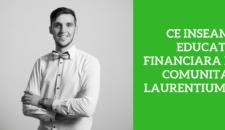 Ce inseamna educatia financiara pentru comunitatea laurentiumihai.ro