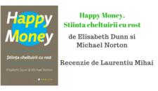 Recenzie – Happy Money: Stiinta cheltuirii cu rost – Elisabeth Dunn si Michael Norton