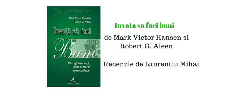 Recenzie – Invata Sa Faci Bani de Robert G Allen si Mark Victor Hansen