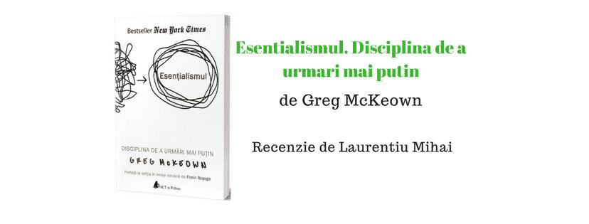 Recenzie – Esentialismul. Disciplina de a urmari mai putin de Greg McKeown
