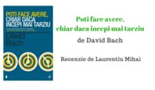 Recenzie – Poti face avere, chiar daca incepi mai tarziu de David Bach