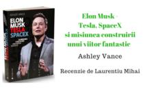 Recenzie – Elon Musk – Tesla, SpaceX si misiunea construirii unui viitor fantastic de Ashley Vance
