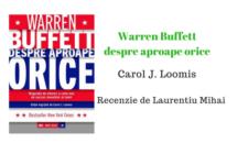 Recenzie Warren Buffett despre aproape orice. Biografia de afaceri a celui mai de succes investitor al lumii – Carol J. Loomis