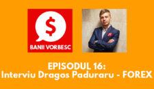 Banii Vorbesc #16: Dragos Paduraru: Cum sa tranzactionezi pe FOREX