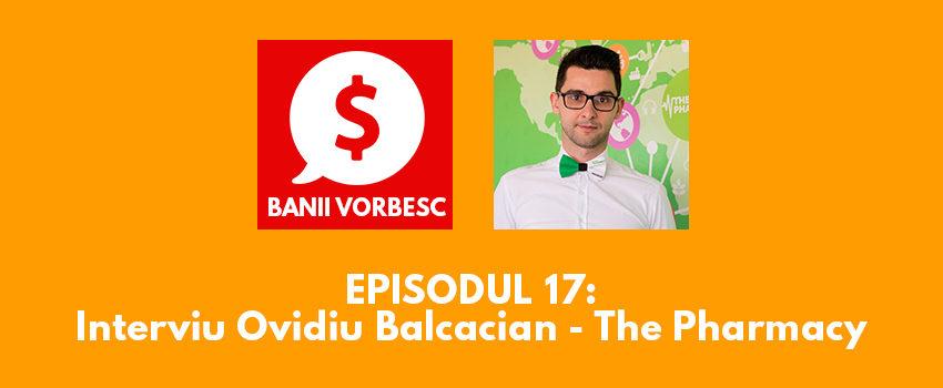 Banii Vorbesc #17 cu Ovidiu Bălcăcian – Despre The Pharmacy si despre Ce inseamna sa conduci o Agentie de Digital