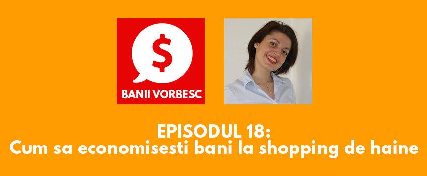Banii Vorbesc #18: Andreea Parlafes despre Cum sa economisesti bani la shopping de haine