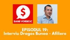 Banii Vorbesc #19: Dragos Bunea: Cat de Greu Este sa Castigi bani din Marketing Afiliat (Partea 1)