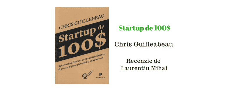 Recenzie Startup de 100$ de Chris Guillebeau