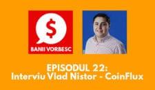 Banii Vorbesc #22: Vlad Nistor, fondator CoinFlux, unul dintre cele mai mari exchange-uri de monede Crypto din Romania