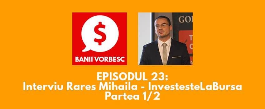 Banii Vorbesc #23: Rares Mihaila, fondator Investestelabursa.ro, despre cum sa-ti investesti banii pe bursa (Partea I)