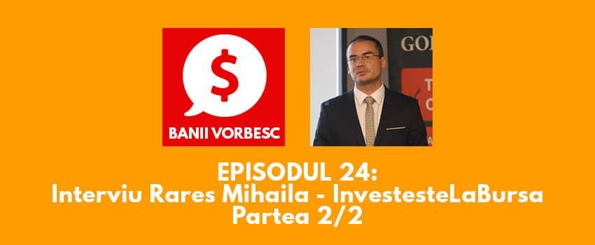 Banii Vorbesc #24: Rares Mihaila – Despre Investitiile la Bursa (Partea a II-a)