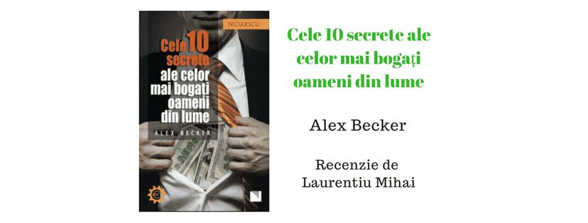 Cele 10 secrete ale celor mai bogați oameni din lume de Alex Becker  – Recenzie