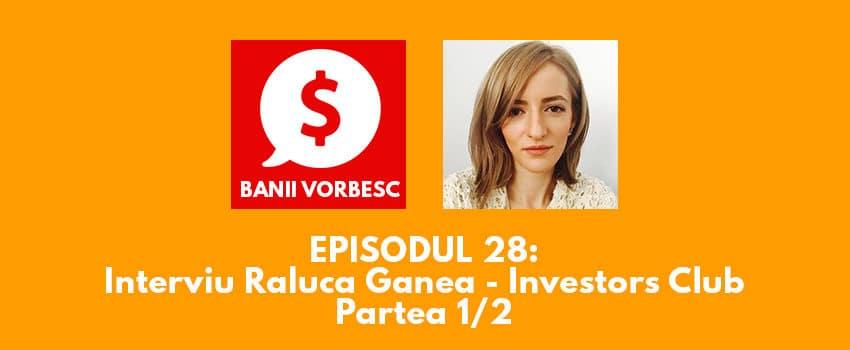 Banii Vorbesc #28: Raluca Ganea – Ce este si Cum te poate ajuta un Club de Investitori? (partea I)
