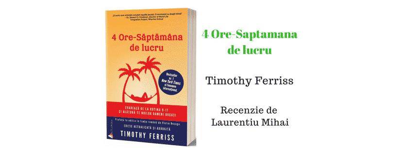 4 ore saptamana de lucru de Timothy Ferriss – Recenzie