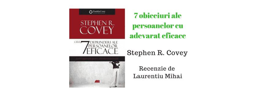 7 obiceiuri ale persoanelor cu adevarat eficace de Stephen R. Covey – Recenzie