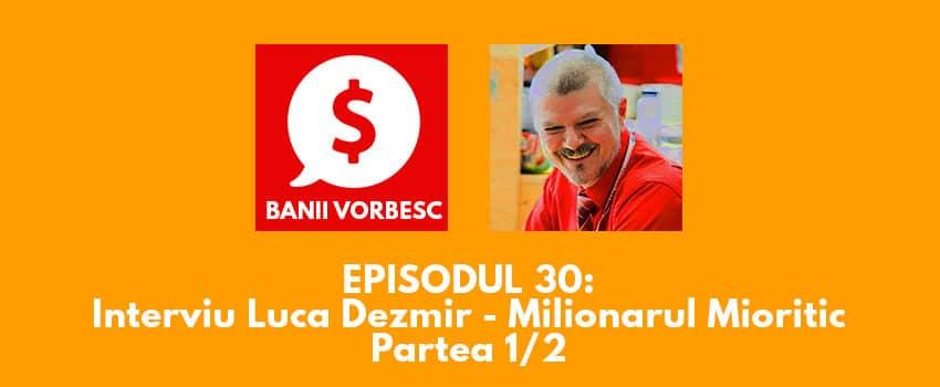 Banii Vorbesc #30: Cu Luca Dezmir despre cum sa investesti inteligent in imobiliare (partea I)