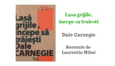 Lasa grijile, incepe sa traiesti de Dale Carnagie – recenzie