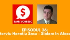 Banii Vorbesc #36 cu Horatiu Sasu despre cum sa te descurci din punct de vedere financiar si juridic ca antreprenor