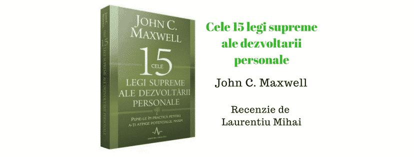 Cele 15 legi supreme ale dezvoltarii personale de John C Maxwell – recenzie