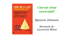 Cine mi-a luat cascavalul? de Spencer Johnson – Recenzie Carte