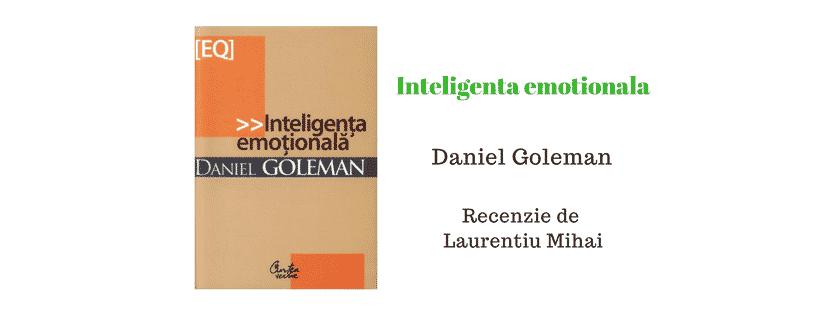 Inteligenta Emotionala de Daniel Goleman – Recenzie