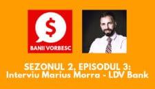 Banii Vorbesc S.02 Ep.03 cu Marius Morra – Despre Proiectul LDV Bank si Investitia in Criptomonede