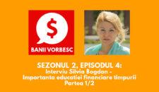 Banii Vorbesc S.02 Ep.04 cu Silvia Bogdan – Importanta Educatiei Financiare Timpurii