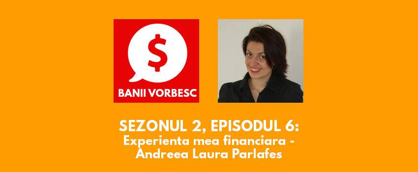 Banii Vorbesc S.02 Ep.06 cu Andreea Laura Parlafes – Experienta Mea Financiara