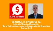 Banii Vorbesc S.02 Ep.12 cu Tiberius Margarit – De la faliment personal la independenta financiara (II)