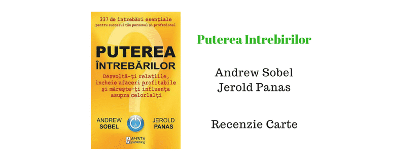 Puterea intrebirilor de Andrew Sobel si  Jerold Panas – Recenzie Carte