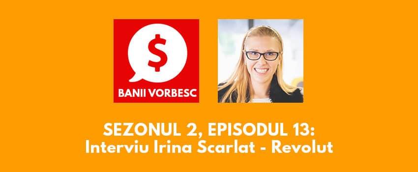 Banii Vorbesc S.02 Ep.13 cu Irina Scarlat despre motivele pentru care ar trebui sa folosesti Revolut