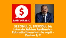 Banii Vorbesc S.02 Ep.16 cu Adrian Asoltanie despre Educaţia Financiară la Copii (partea I)