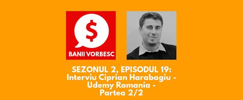 Banii Vorbesc S.02 Ep.19 cu Ciprian Harabagiu despre Udemy si despre cum poti face bani dezvoltand cursuri online (II)