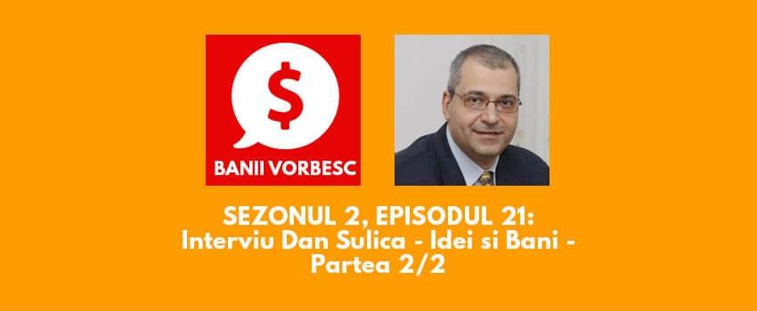 Banii Vorbesc S.02 Ep.21 cu Dan Sulica: – Cum sa investesti inteligent (partea II)