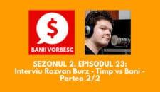 Banii Vorbesc S.02 Ep.23 cu Razvan Burz despre antreprenoriat, bani si cel mai important, timp (II)