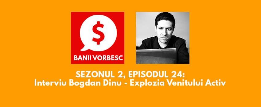 Banii Vorbesc S.02 Ep.24 cu Bogdan Dinu despre Cum iti poti creste constant Venitul Activ