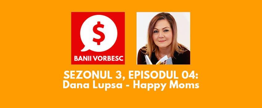 Banii Vorbesc S.03 Ep.04 cu Dana Lupsa – Despre dificultatile femeilor in dezvoltarea unei afaceri personale
