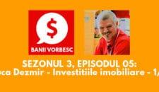 Banii Vorbesc S.03 Ep.05 cu Luca Dezmir – Cum sa Investesti in Imobiliare (partea I)