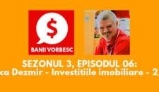 Banii Vorbesc S.03 Ep.06 cu Luca Dezmir – Cum sa Investesti in Imobiliare (partea a II-a)