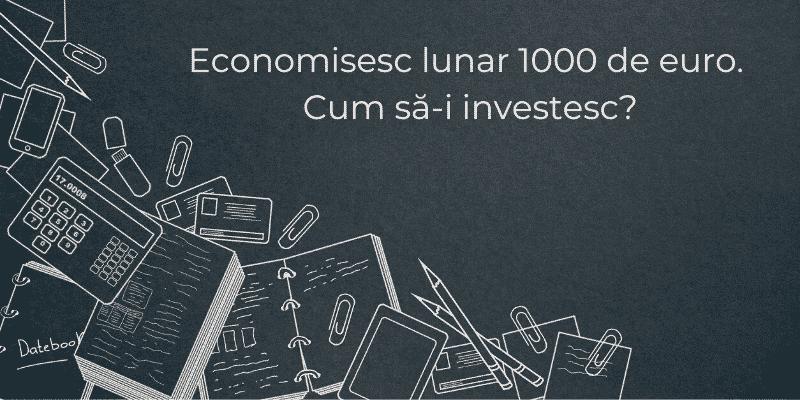 Cum sa investesc 1000 de euro articol